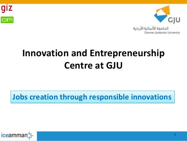 Innovation and Entrepreneurship Centre at GJU 1 Jobs creation through responsible innovations