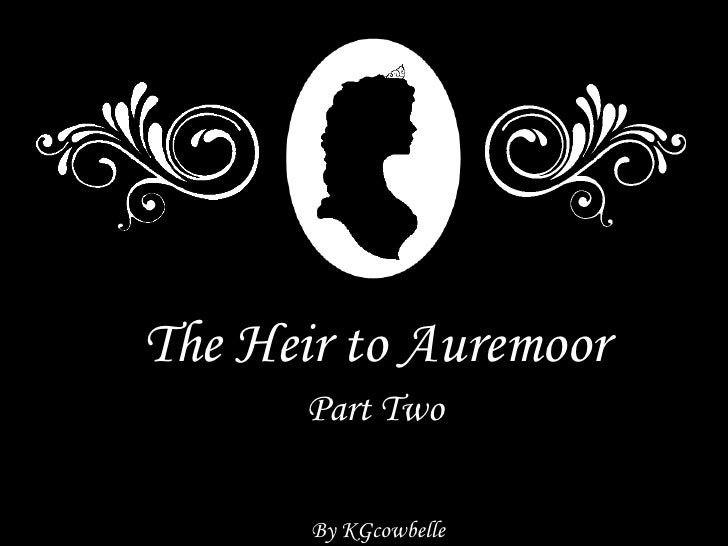 The Heir to Auremoor        Part Two         By KGcowbelle