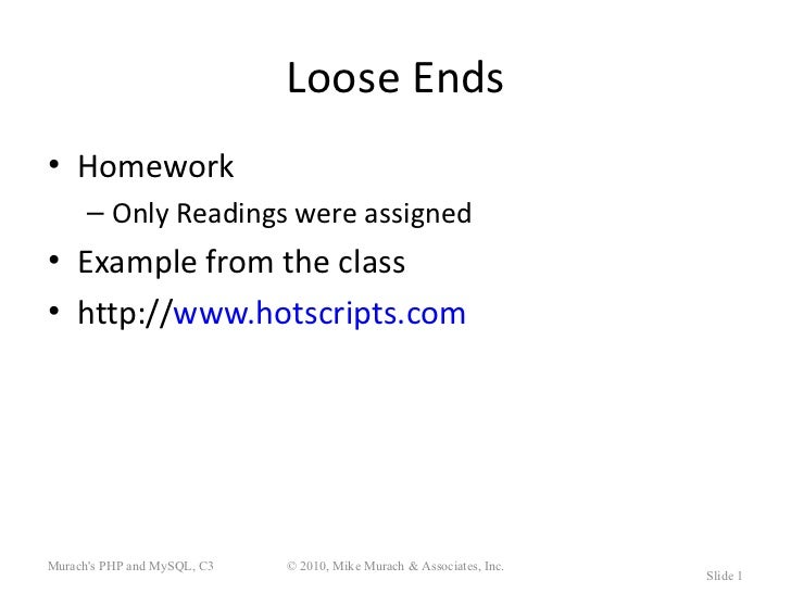 Loose Ends• Homework      – Only Readings were assigned• Example from the class• http://www.hotscripts.comMurachs PHP and ...