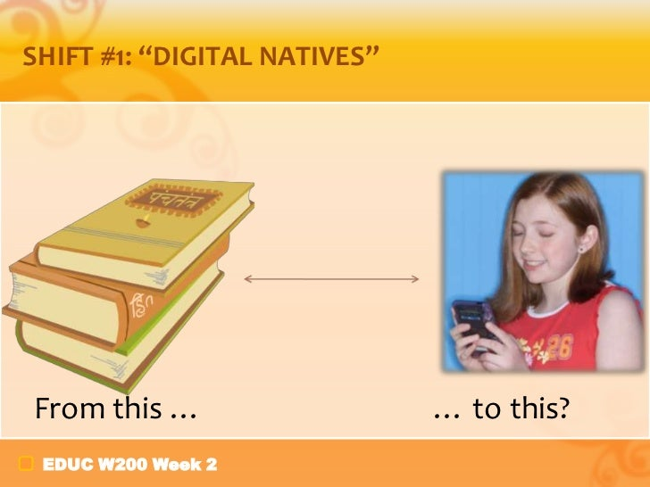 "SHIFT #1: ""DIGITAL NATIVES""From this …                   … to this? EDUC W200 Week 2"