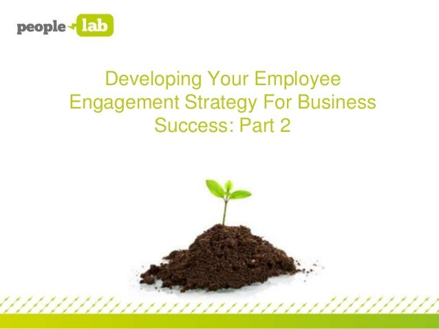 Developing your Employee Engagement Strategy for Business Success: Part 2