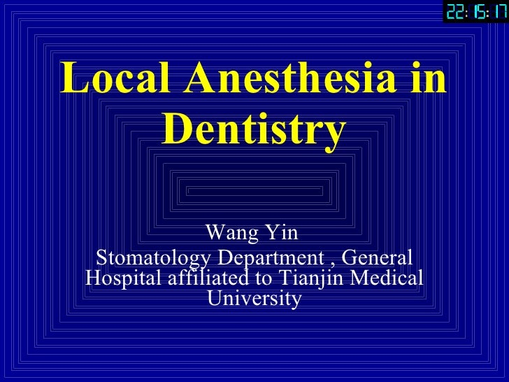 Local Anesthesia in Dentistry Wang Yin  Stomatology Department , General Hospital affiliated to Tianjin Medical University