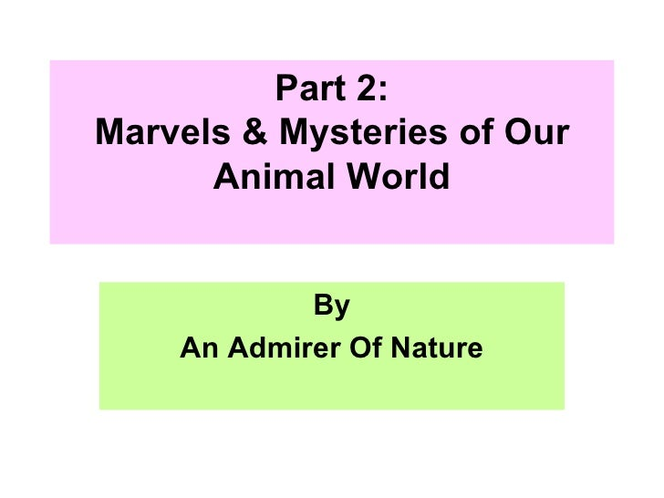 Part 2: Marvels & Mysteries of Our Animal World By An Admirer Of Nature