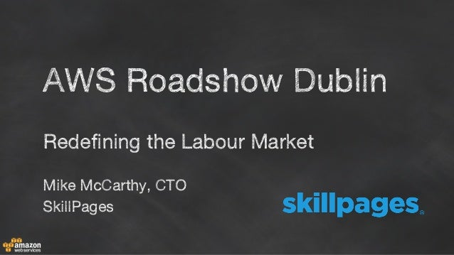 Redefining the Labour Market Mike McCarthy, CTO SkillPages AWS Roadshow Dublin