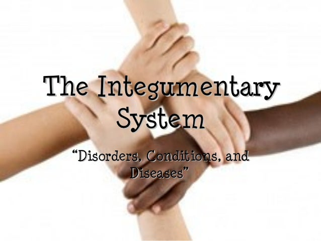 """The Integumentary      System  """"Disorders, Conditions, and           Diseases"""""""