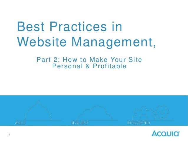 Best Practices in Website Management, P a rt 2 : Ho w t o Ma ke Yo u r S it e P e rso n a l & P ro f it a b le  1