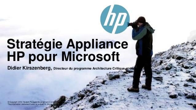 Stratégie Appliance HP pour Microsoft Didier Kirszenberg, Directeur du programme Architecture Critique et décisionnelle  ©...