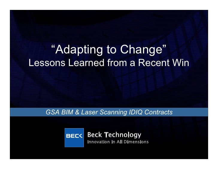 """""""Adapting to Change"""" Lessons Learned from a Recent Win       GSA BIM & Laser Scanning IDIQ Contracts                  Beck..."""
