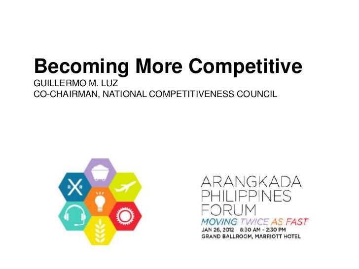 Becoming More CompetitiveGUILLERMO M. LUZCO-CHAIRMAN, NATIONAL COMPETITIVENESS COUNCIL