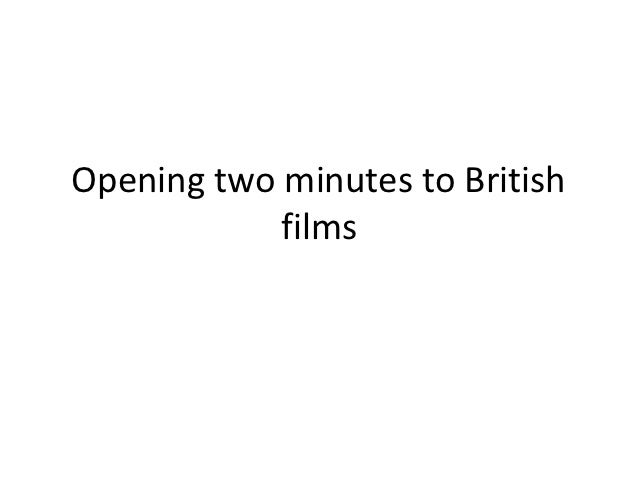 Opening two minutes to British            films