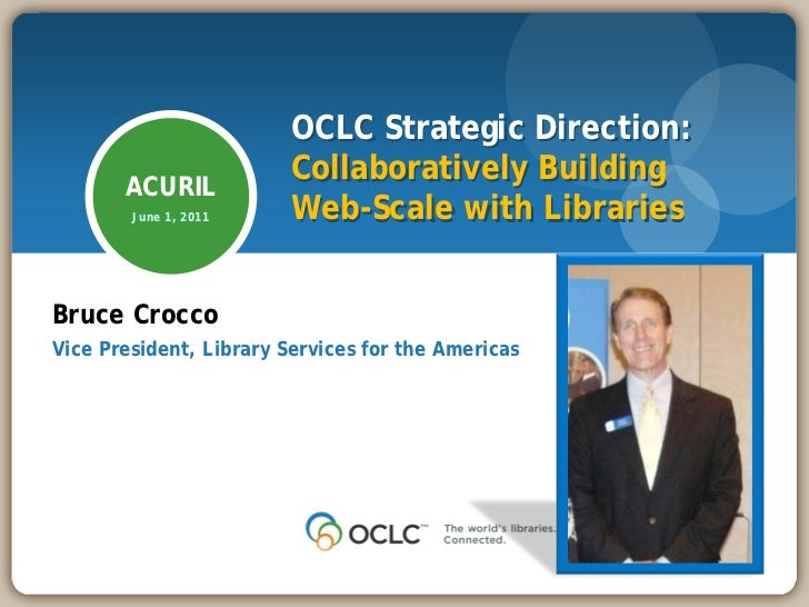Part 2 OCLC Strategic Presentation Bruce Crocco ACURIL 2011