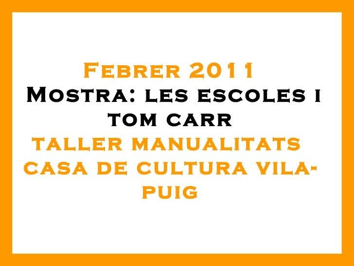 Febrer 2011   Mostra: les escoles i tom carr taller manualitats  casa de cultura vila-puig