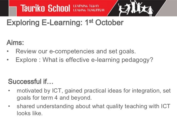 Exploring E-Learning: 1st OctoberAims:•   Review our e-competencies and set goals.•   Explore : What is effective e-learni...