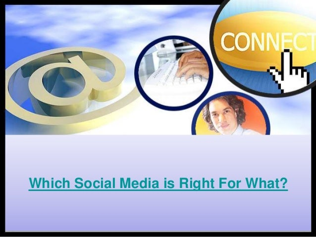 Which Social Media is Right For What?
