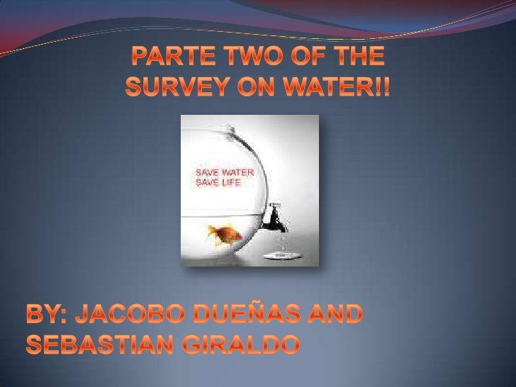 PARTE TWO OF THE SURVEY ON WATER!!<br />BY: JACOBO DUEÑAS AND SEBASTIAN GIRALDO<br />