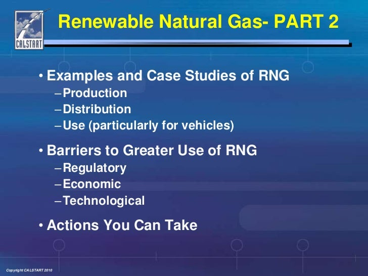 Renewable Natural Gas- PART 2<br />Examples and Case Studies of RNG<br />Production<br />Distribution<br />Use (particular...