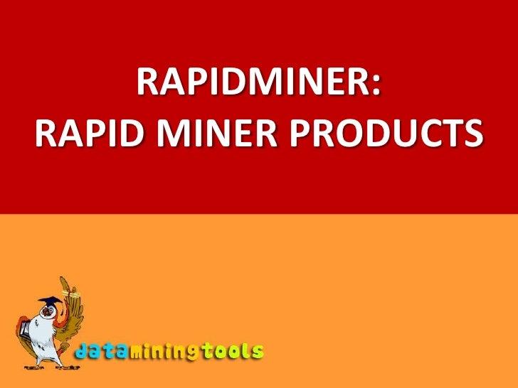 RAPIDMINER:<br />RAPID MINER PRODUCTS<br />