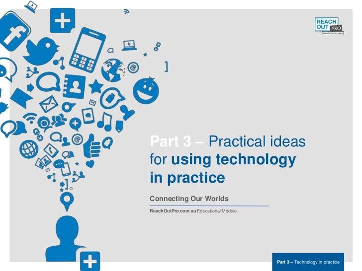 ReachOutPro.com.auEducational Module                                           Part 3 Technology in practice              ...