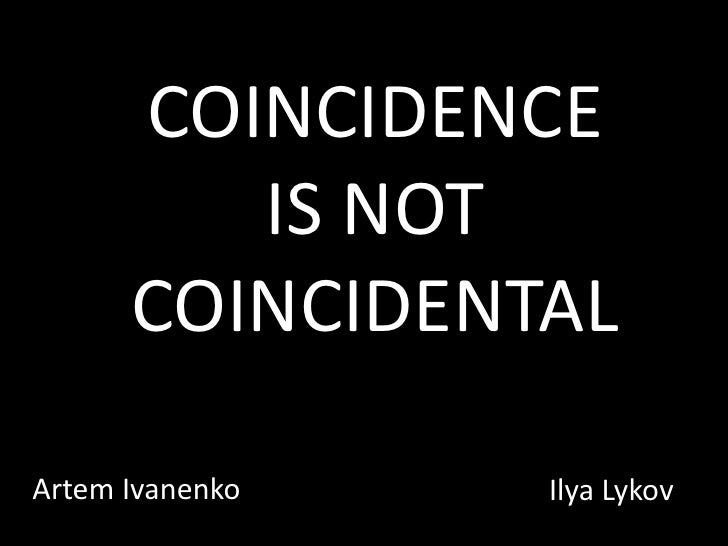 Coincidence is not coincidental