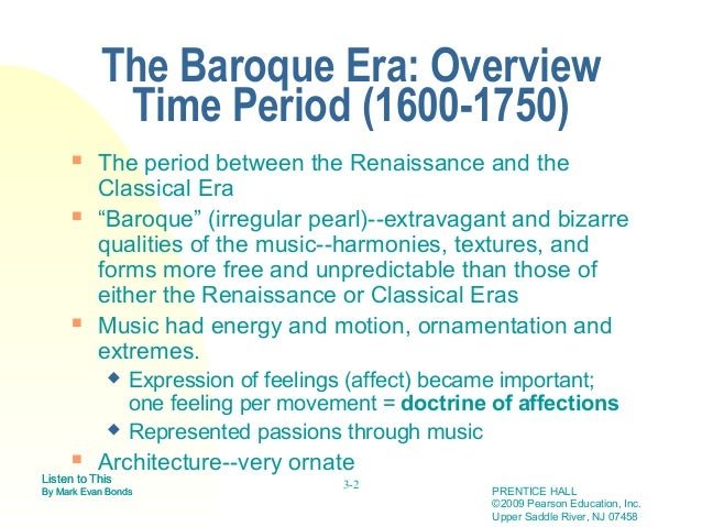 barouqe era essay The official company line on when the baroque era started, which you will find in every book, encyclopedia, or bubble-gum wrapper on the subject, was the year 1600 the event which earned 1600 this enviable distinction, as far as i can tell, was the impel fact that it has two zeros stuck on the end of it, thus making it fairly easy to remember.