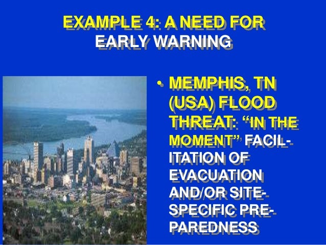 """EXAMPLE 4: A NEED FOR EARLY WARNING  • MEMPHIS, TN (USA) FLOOD THREAT: """"IN THE MOMENT"""" FACILITATION OF EVACUATION AND/OR S..."""