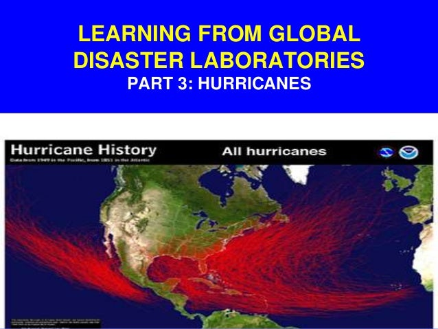 LEARNING FROM GLOBAL DISASTER LABORATORIES PART 3: HURRICANES