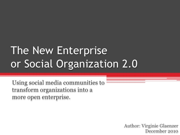 The New Enterprise or Social Organization 2.0<br />Using social media communities to transform organizations into a more o...