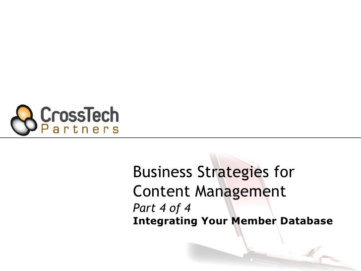 Business Strategies for  Content Management Part 4 of 4 Integrating Your Member Database