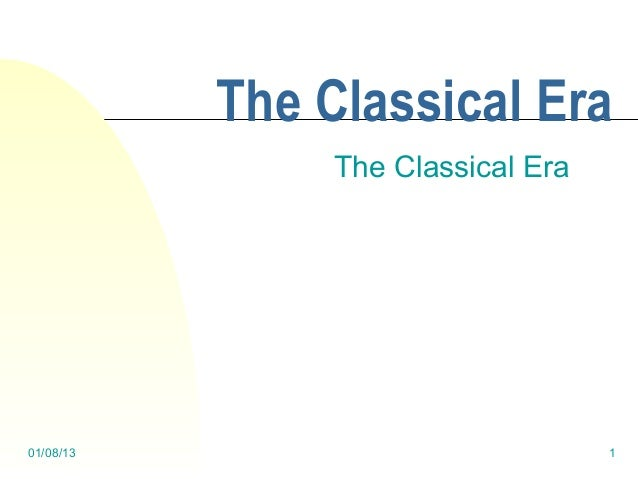 The Classical Era                The Classical Era01/08/13                            1