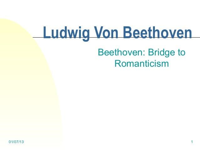 Ludwig Von Beethoven                  Beethoven: Bridge to                     Romanticism01/07/13                        ...