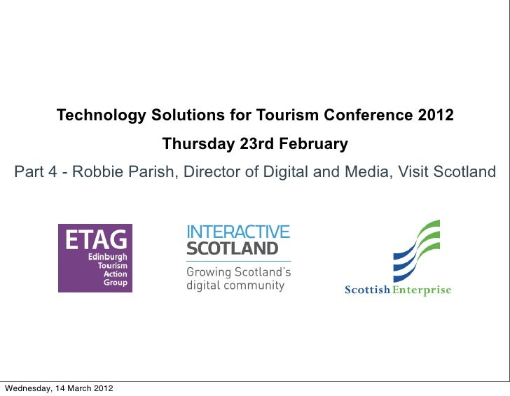 Technology Solutions for Tourism Conference 2012                           Thursday 23rd February  Part 4 - Robbie Parish,...