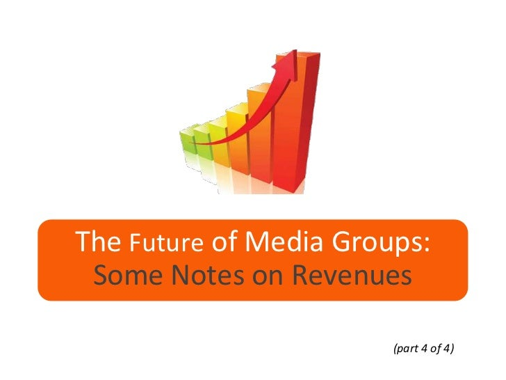 The Future of Media Groups: Some Notes on Revenues                        (part 4 of 4)