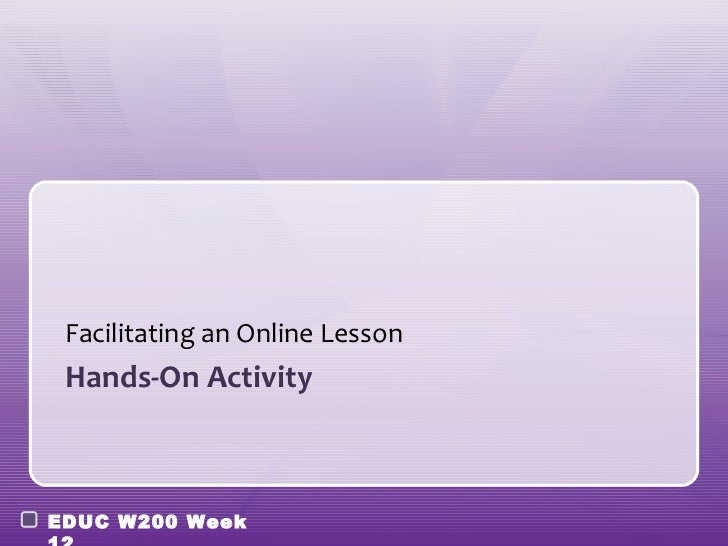 Facilitating an Online Lesson Hands-On ActivityEDUC W200 Week