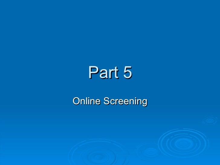 Part 5 Online Screening