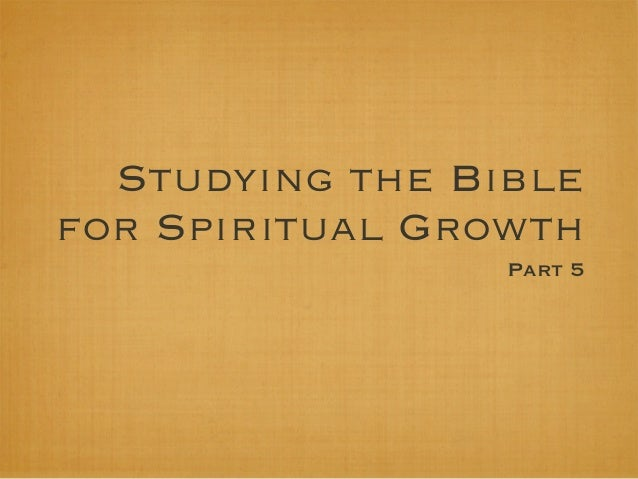 Studying the Biblefor Spiritual Growth                 Part 5