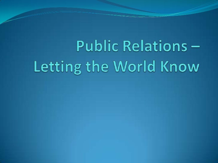 Public Relations – Letting the World Know<br />