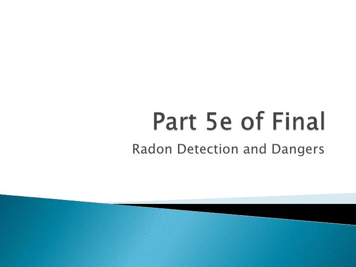 Part 5e of Final<br />Radon Detection and Dangers<br />
