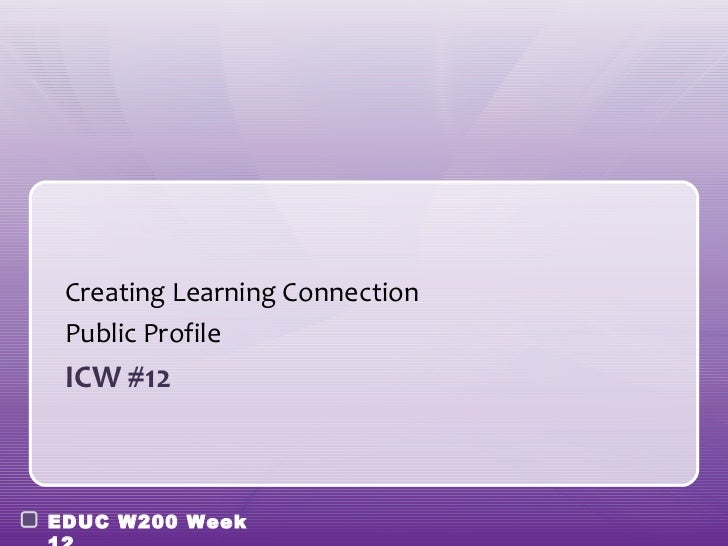 Creating Learning Connection Public Profile ICW #12EDUC W200 Week