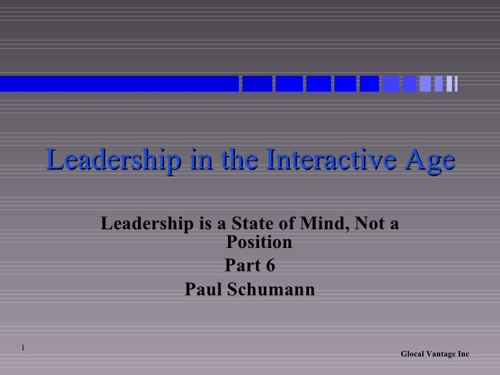 Leadership in the Interactive Age Leadership is a State of Mind, Not a Position Part 6 Paul Schumann