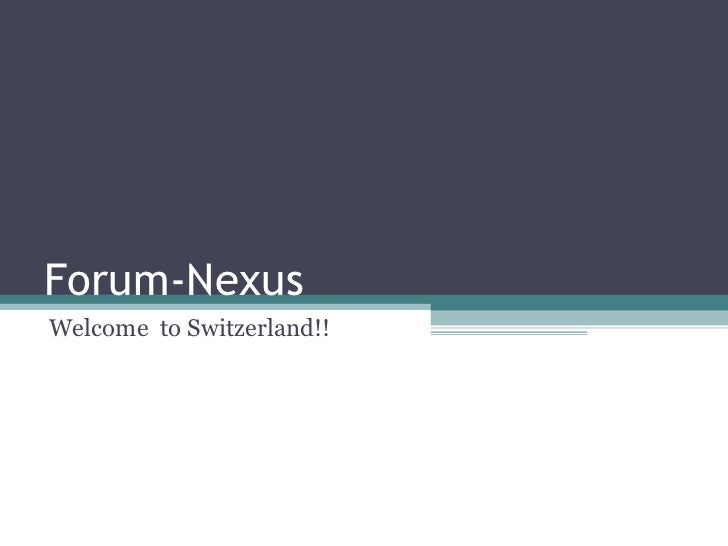 Forum-Nexus Welcome  to Switzerland!!