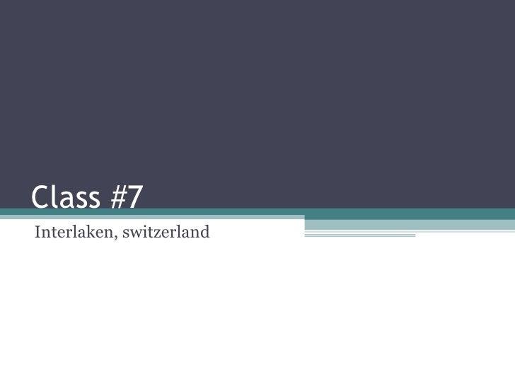 Class #7 Interlaken, switzerland