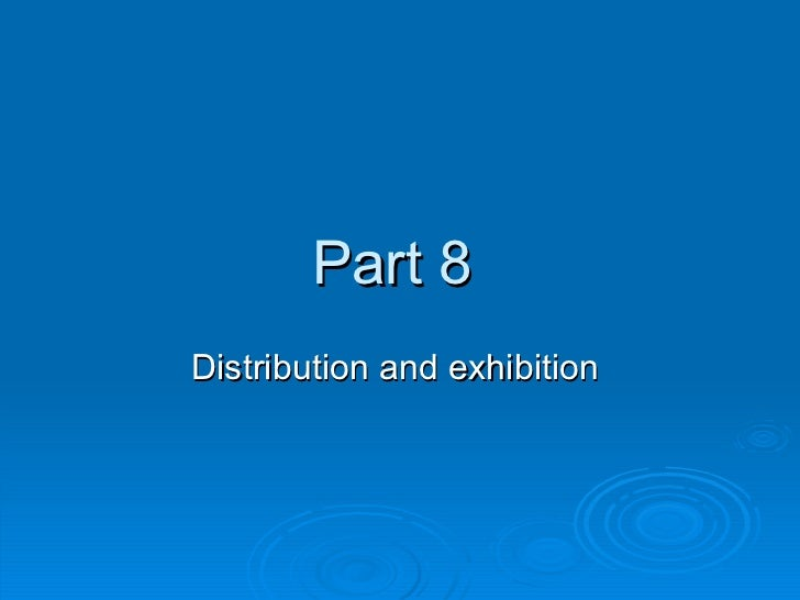 Part 8  Distribution and exhibition