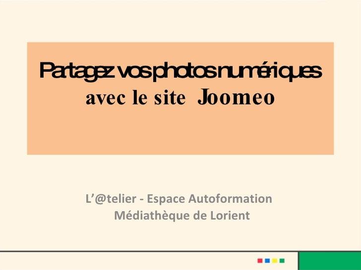 Partagez vos photos numériques   avec le site  Joomeo L'@telier - Espace Autoformation  Médiathèque de Lorient