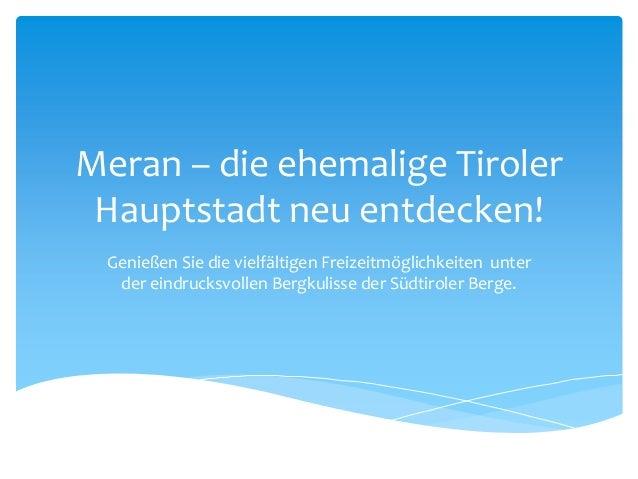 Meran – die ehemalige Tiroler Hauptstadt neu entdecken! Genießen Sie die vielfältigen Freizeitmöglichkeiten unter der eind...
