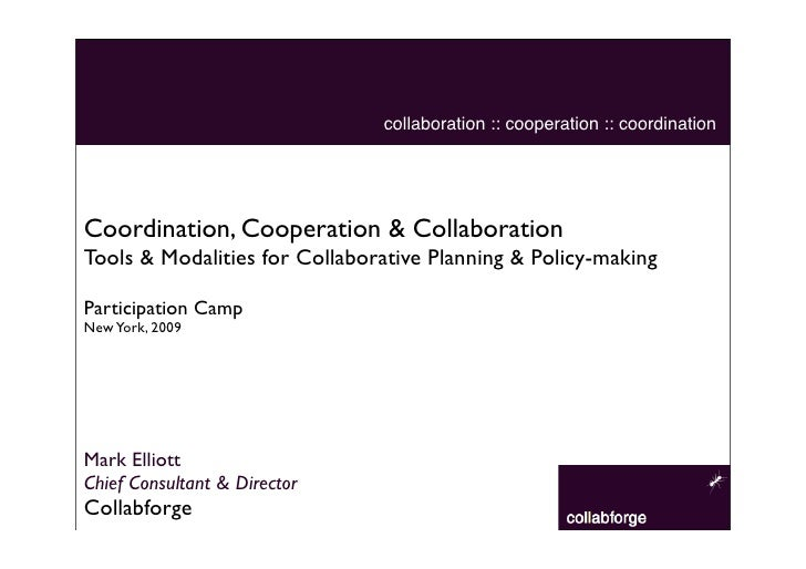 collaboration :: cooperation :: coordination     Coordination, Cooperation & Collaboration Tools & Modalities for Collabor...