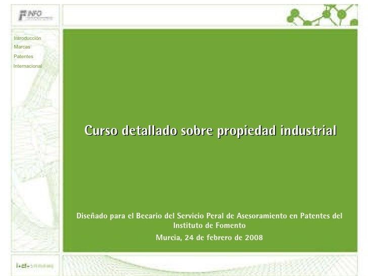 Curso detallado sobre propiedad industrial Diseñado para el Becario del Servicio Peral de Asesoramiento en Patentes del In...