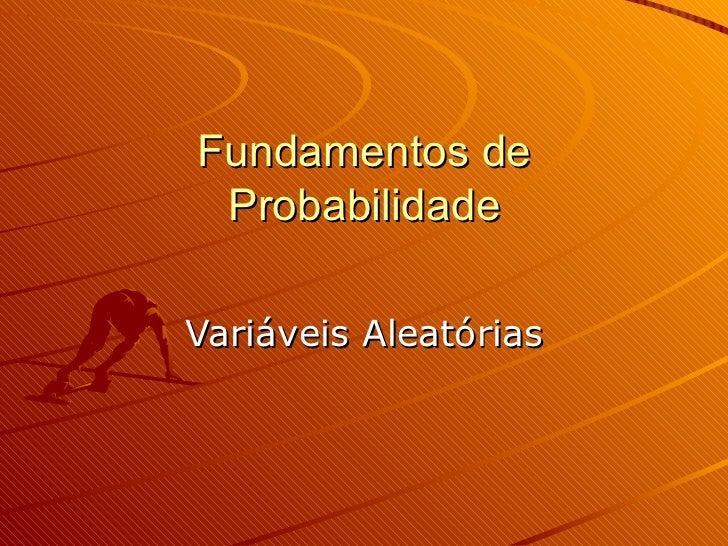 Fundamentos de Probabilidade Variáveis Aleatórias