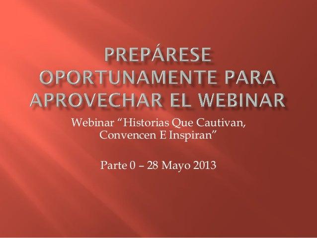 """Webinar """"Historias Que Cautivan,Convencen E Inspiran""""Parte 0 – 28 Mayo 2013"""