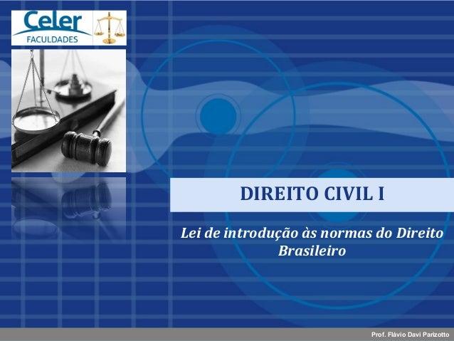 DIREITO CIVIL ILei de introdução às normas do Direito              Brasileiro                           Prof. Flávio Davi ...