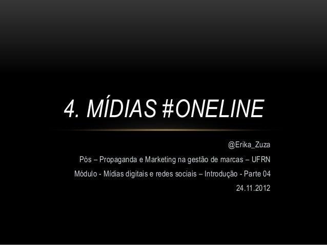 4. MÍDIAS #ONELINE                                                  @Erika_Zuza Pós – Propaganda e Marketing na gestão de ...